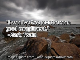 """""""I Can Live Two Months On a Good Compliment"""" - Mark Twain"""