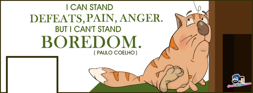 I Can Stand Defeats, Pain, Anger. But I Can't Stand Boredom. - Paulo Coelho