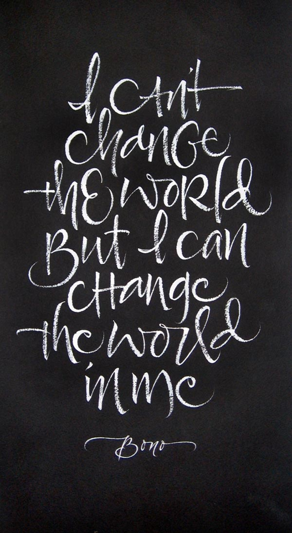 I Can't Change The World But I Can Change The World In Me.