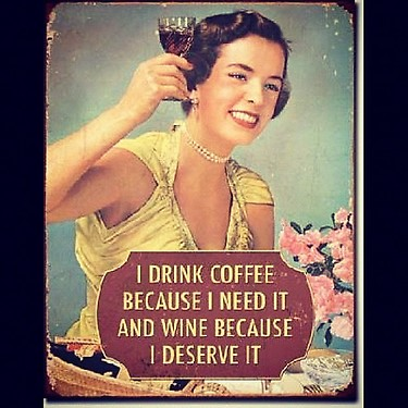 I Drink Coffee Because I Need It And Wine Because I Deserve It.