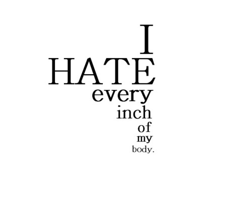 I Hate Every Inch Of My Body Quotespicturescom