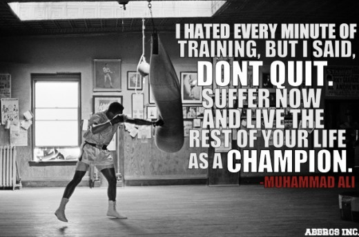 """I Hated Every Minute Of Training, But I Said, """" Don't Quit. Suffer Now And Live The Rest Of Your Life As A Champion """" - Muhammad Ali ~ Boxing Quotes"""