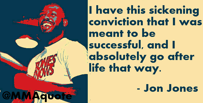 I Have This Sickening Conviction That I Was Meant To Be Successful, And I Absolutely Go After Life That Way. - Jon Jones ~ Boxing Quotes