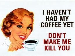 I Haven't Had My Coffee Yet Don't Make Me Kill You.