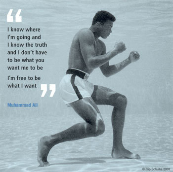 """ I Know Where I'm Going And I Know The Truth And I Don't Have To Be What You Want Me To Be  I'm Free To Be What I Want "" - Muhammad Ali ~ Boxing Quotes"
