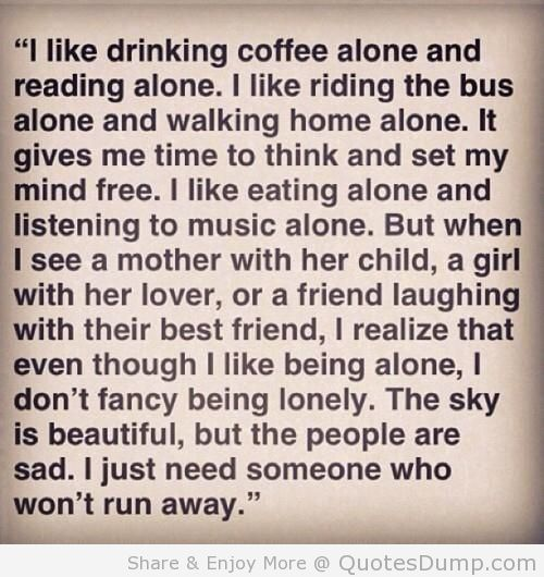 """ I Like Drinking Coffee Alone And Reading Alone. I Like Riding The Bus Alone And Walking Home Alone.."