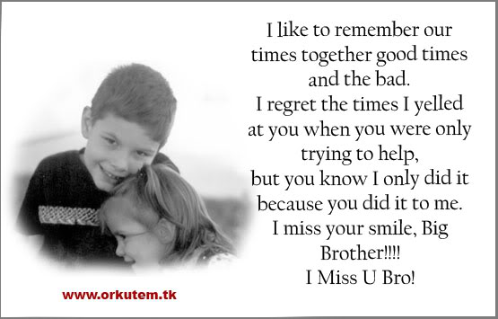 I Like To Remember Our Times Together Good Times And The Bad. I Regret The Times I Yelled At You When You Were Only Trying To Help. But You Know I Only Did It….  ~ Brother Quotes