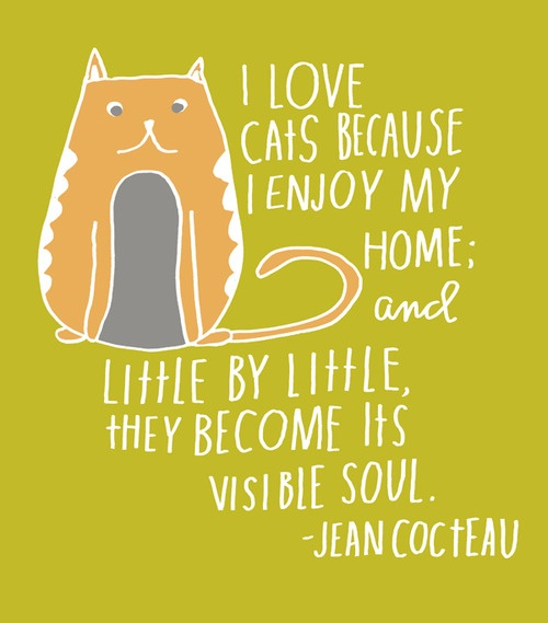 I Love Cats Because I Enjoy My Home And Little By Little They Become Its Visible Soul. - Jean Cocteau