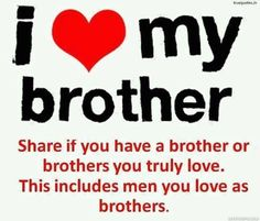 I Love My Brother Share If You Have A Brother Or Brothers You Truly Love. This Includes Men You Love As Brothers.