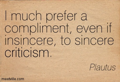 I Much Prefer a Compliment, Even If Insincere, To Sincere Criticism