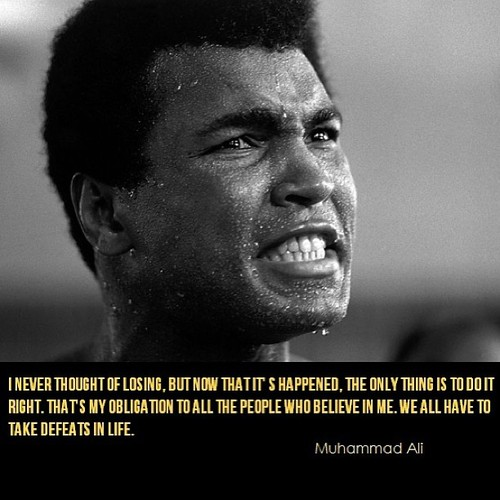 I Never Thought Of Losing, But Now That It's Happen, The Only Thing Is To Do It Right, That's My Obligation To All The People Who Believe In Me. We All Have To Take Defeats In Life. - Muhammad Ali ~ Boxing Quotes