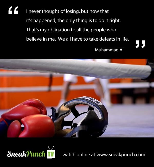 """ I Never Thought Of Losing, But Now That It's Happened, The Only Thing Is To Do It Right. That's My Obligation To All The People Who Believe In Me. We All Have To Take Defeats In Life. "" - Muhammad Ali ~ Boxing Quotes"