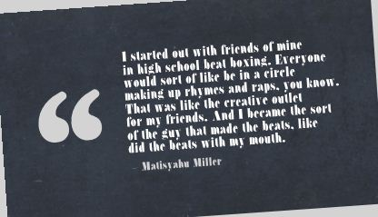 I Started Out With Friends Of Mine In High School Beat Boxing…. - Matisyahu Miller