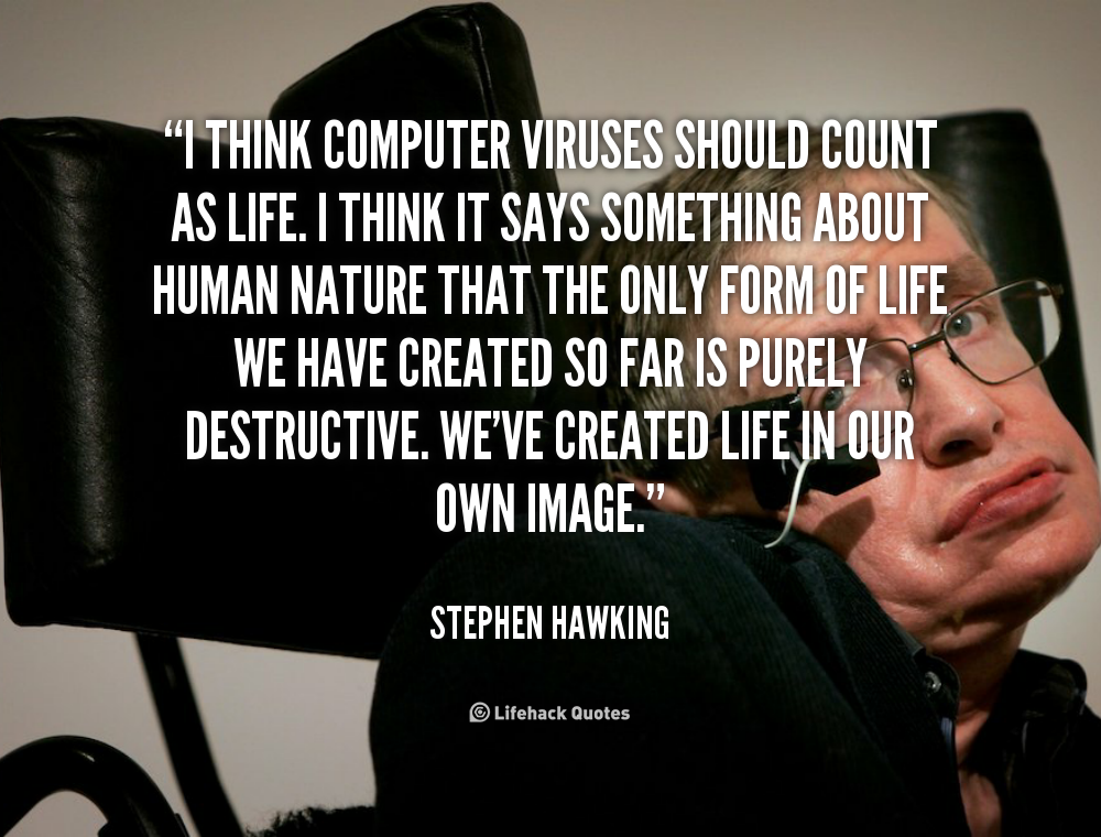 """"""" I Think Computer Viruses Should Count As Life. I Think It Says Something About Human Nature That The Only Form Of Life We Have Created So Far Is Purely Destructive. We've Created Life In Our Own Image."""""""