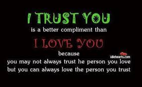 I Trust You Is a Better Compliment Than I Love You Because You May Not Always Trust He Person You Love But You Can Always Love The Person You Trust