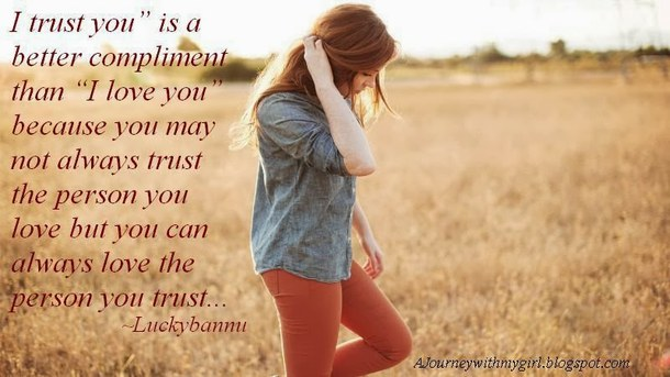 """""""I Trust You"""" Is a Better Compliment Than """"I Love You"""" Because You May Not Always Trust The Person You Love But You Can Always Love The Person You Trust"""