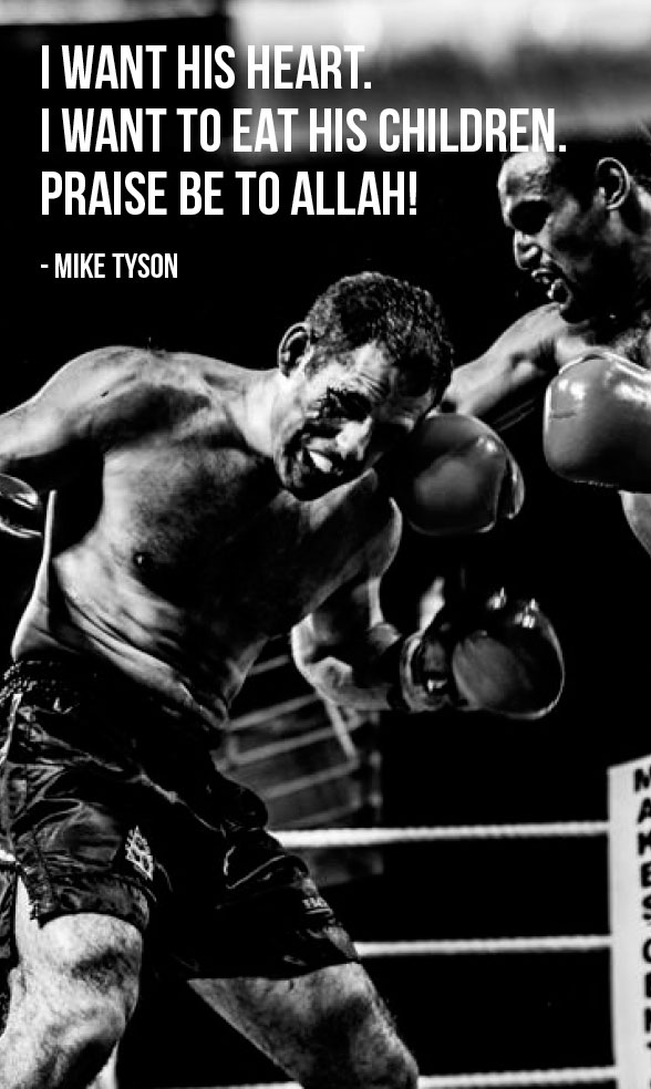 I Want His Heart. I Want To Eat His Children. Praise Be To Allah! - Mike Tyson ~ Boxing Quotes