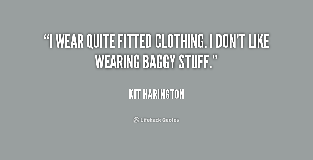""" I Wear Quite Fitted Clothing. I Don't Like Wearing Baggy Stuff "" - Kit Harington"