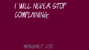 I Will Never Stop Complaining. - Margaret Cho