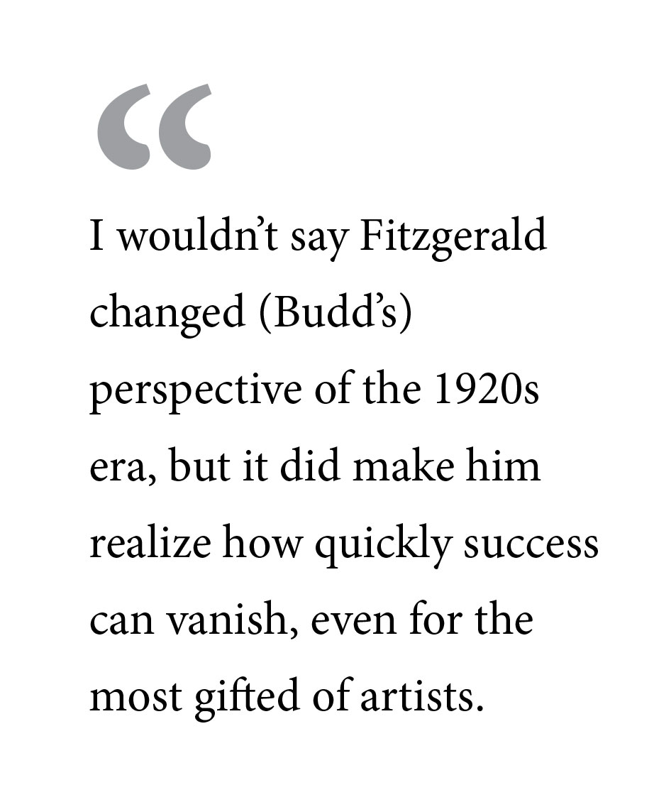 """ I Wouldn't Say Fitzgerald Changed (Budd's) Perspective Of The 1920's Era, But It Did Make Him Realize How Quickly Success Can Vanish, Even For The Most Gifted Of Artists."