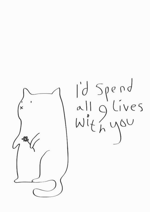 I'd Spend All Lives With You. ~ Cat Quotes