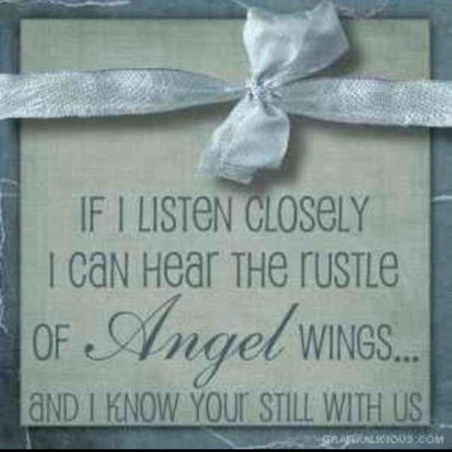 If I Listen Closely I Can Hear The Rustle Of Angel Wings And I Know Your Still With Us.