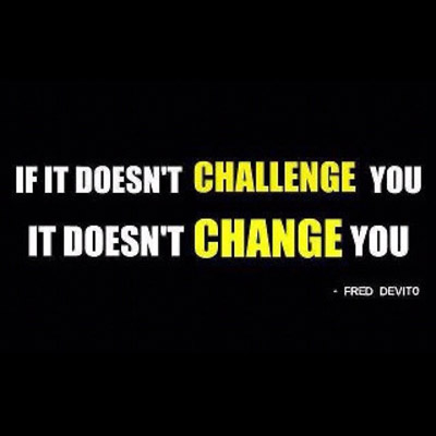 If It Doesn't Challenge You It Doesn't Change You. - Fred Devito