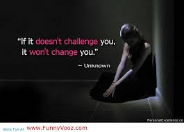 """"""" If It Doesn't Challenge You. It Won't Change You """""""