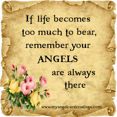 If Life Becomes Too Much To Bear Remember Your Angels Are
