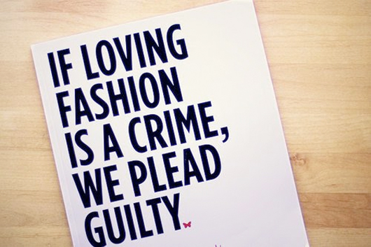 If Loving Fashion Is A Crime, We Plead Guilty. ~ Clothing Quotes