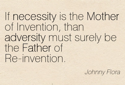 Necessity Is The Mother Of Invention Essay
