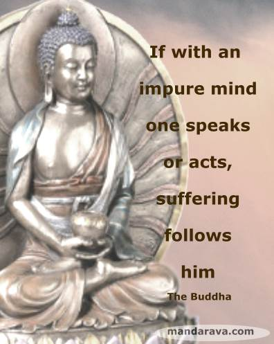 If With An Impure Mind One Speaks Or Acts, Suffering Follows Him - The Buddha