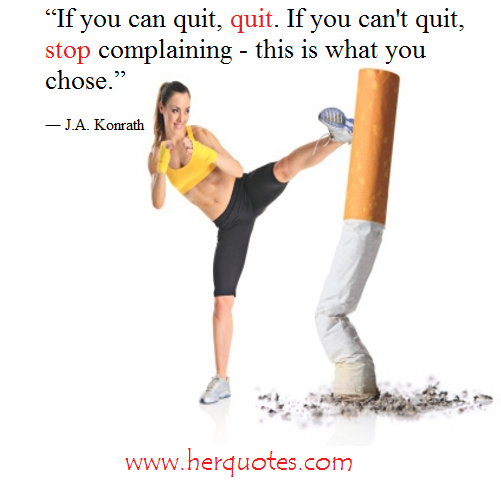 """"""" If You Can Quit, Quit. If You Can't Quit, Stop Complaining- This Is What You Chose """" - J.A. Konrath"""