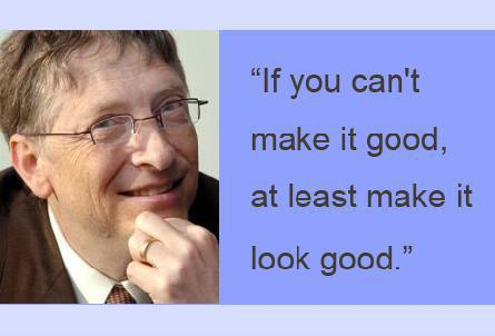 """""""If You Can't Make It Good, At Least Make It Look Good."""""""