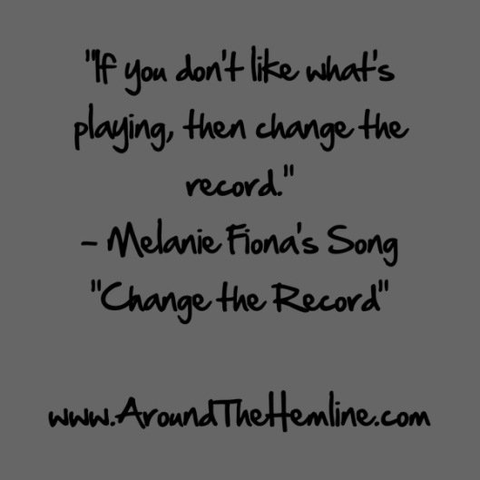 """"""" If You Don't Like What's Playing, Then Change The Record """""""
