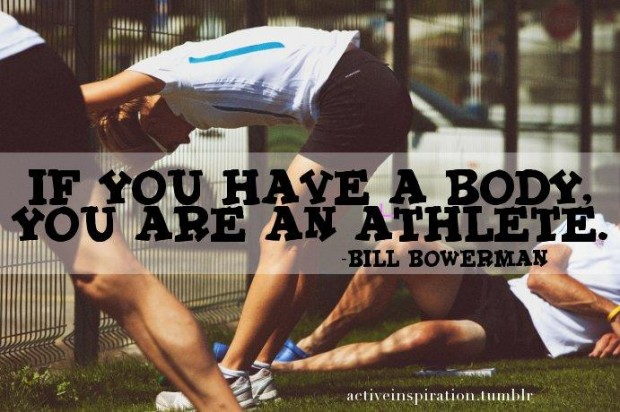 If You Have A Body You Are An Athlete. - Bill Bowerman