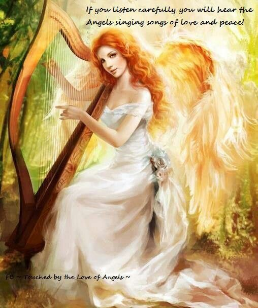 If You Listen Carefully You Will Hear The Angels Singing Songs Of Love And Peace.