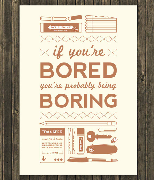 If You're Bored You're Probably Being Boring.