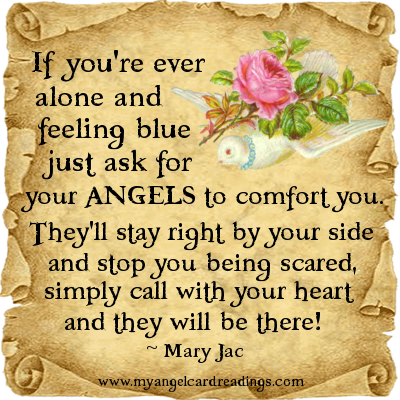 If You're Ever Alone And Feeling Blue Just Ask For Your Angels To Comfort You… - Mary Jac