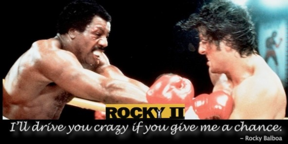 I'll Drive You Crazy If You Give Me A Chance. - Rocky Balboa ~ Boxing Quotes