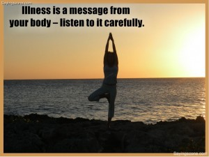 Illness Is A Message From Your Body Listen To It Carefully.