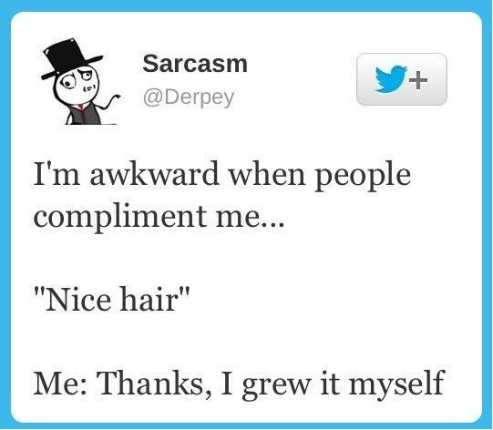 "I'm Awkward When People Compliment Me.. ""Nice Hair"" Me, Thanks, I Grew It Myself"