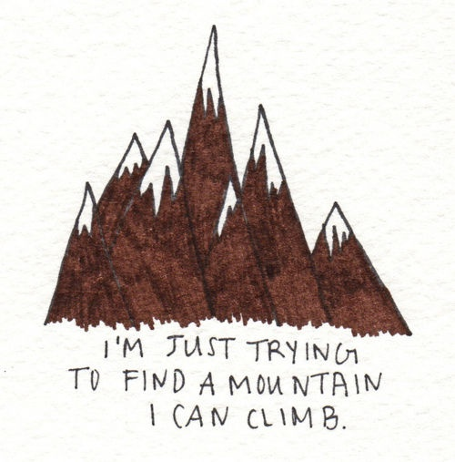 I'm Just Trying To Find A Mountain I Can Climb. ~ Camping Quotes