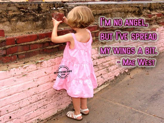 I'm No Angel, But I've Spread My Wings A Bit. - Mae West