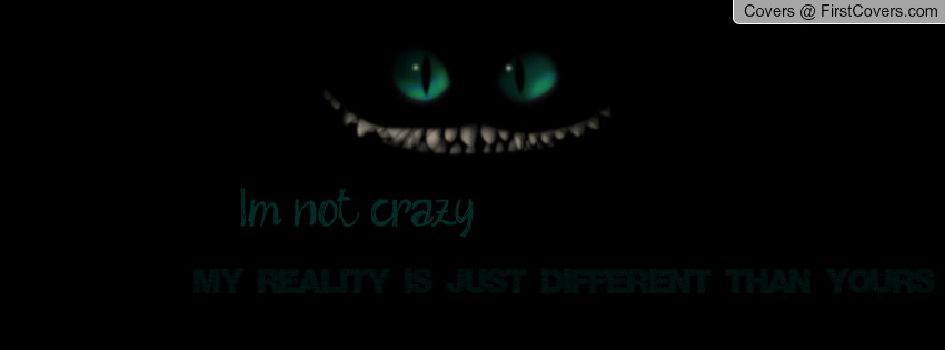 I'm Not Crazy, My Reality Is Just Different Than Yours. ~ Cat Quotes