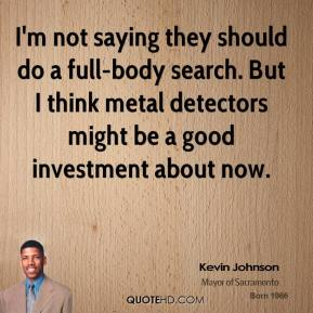 I'm Not Saying They Should Do A Full- Body Search. But I Think Metal Detectors Might Be A Good Investment About Now. - Kevin Johnson