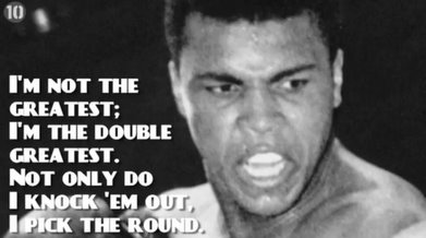 I'm Not The Greatest I'm The Double Greatest. Not Only Do I Knock 'Em Out, I Pick The Round. ~ Boxing Quotes
