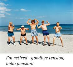 I'm Retired -Goodbye Tension, Hello Pension.  ~ Boss Day Quotes
