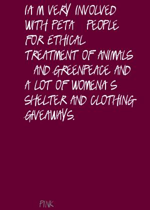 I'm Very Involved With PETA People For Ethical Treatment Of Animals– And Greenpeace And A Lot Of Women's Shelter A Clothing Giveaways. - Pink