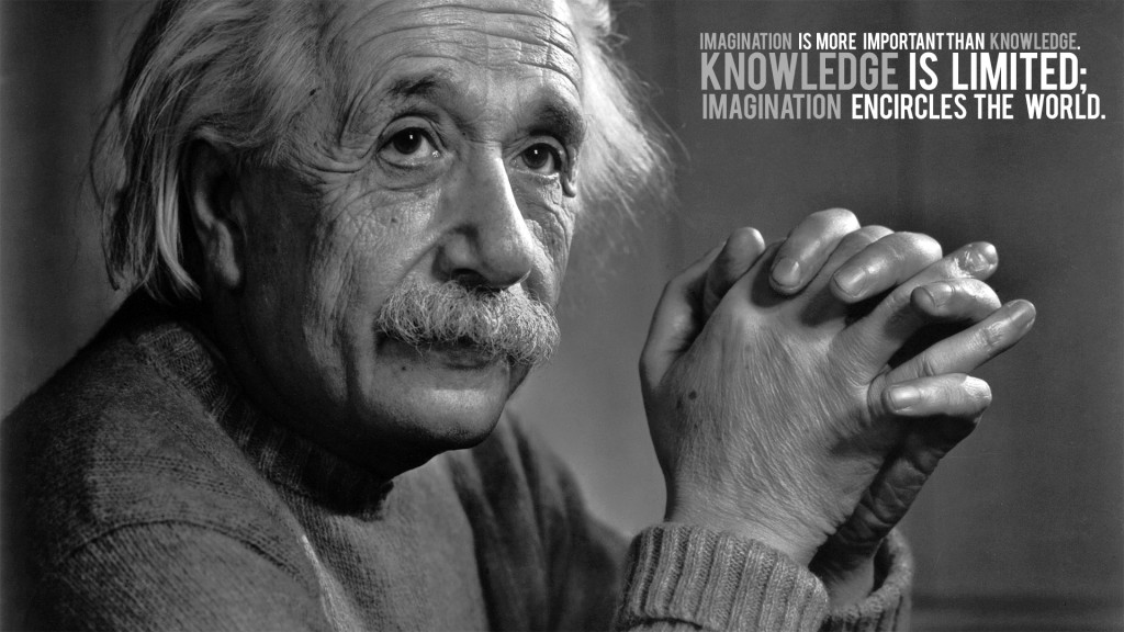 Imagination Is More Important Than Knowledge. Knowledge Is Limited. Imagination Incircles The World.
